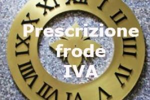 Prescrizione dei reti IVA dipende dalla gravità – Cassazione sentenza penale n. 31265 del 2017