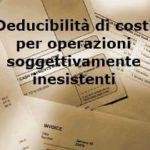 Deducibilità dei costi di operazioni soggettivamente inesistenti – Cassazione ordinanza n. 20372 del 2017